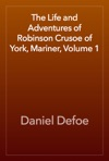 The Life And Adventures Of Robinson Crusoe Of York Mariner Volume 1