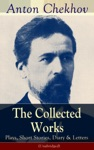 The Collected Works Of Anton Chekhov Plays Short Stories Diary  Letters Unabridged