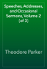Theodore Parker - Speeches, Addresses, and Occasional Sermons, Volume 2 (of 3) artwork