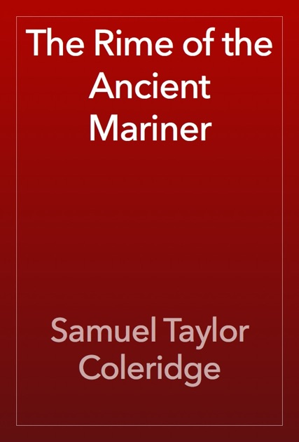 an analysis of the rime of the ancient mariner a poem by samuel taylor coleridge The poem begins with a description of the mariner, and immediately attention is drawn to his eyes, and his power to hold the wedding guest and force the young man to hear his tale here, storytelling needs no introduction, as the mariner simply starts speaking and begins the story.