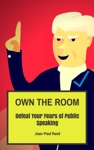 Own The Room Defeat Your Fears Of Public Speaking