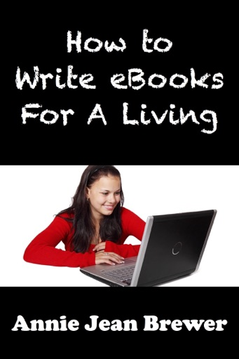 How to Write Ebooks For A Living - Annie Jean Brewer
