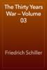 Friedrich Schiller - The Thirty Years War — Volume 03 artwork