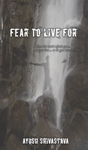 Fear To Live For