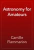 Camille Flammarion - Astronomy for Amateurs artwork