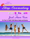 1001 Ways To Stop Overeating End Boredom And Just Have Fun
