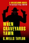 When Graveyards Yawn The Apocalypse Trilogy Book One