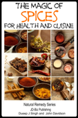 The Magic of Spices For Good Health and in Your Cuisine