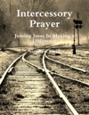 Intercessory Prayer  Joining Jesus In Making A Difference