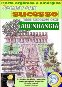 Semear com sucesso para escolher com abundância. Horta orgânica e sinérgica.  (ePUB) Book Cover