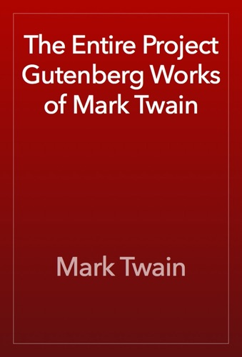 Mark Twain - The Entire Project Gutenberg Works of Mark Twain