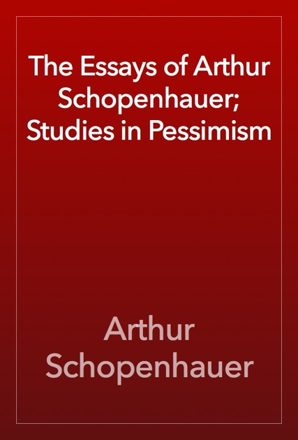 collected essays of schopenhauer The book contains a collection of convincing essays that  in his paper, several  links between einstein and schopenhauer are made, but only.