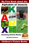 My First Book About The Alphabet Of Insects Amazing Animal Books - Childrens Picture Books