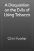 Orin Fowler - A Disquisition on the Evils of Using Tobacco artwork