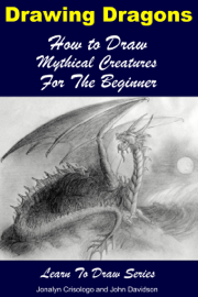 Drawing Dragons: How to Draw Mythical Creatures for the Beginner book