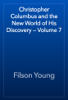 Filson Young - Christopher Columbus and the New World of His Discovery — Volume 7 artwork