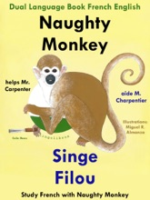 Dual Language Book French English: Naughty Monkey Helps Mr. Carpenter - Singe Filou aide M. Charpentier. Study French with Naughty Monkey. Learn French Collection