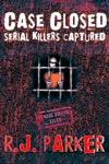 Case Closed Serial Killers Captured Ted Bundy Jeffrey Dahmer And More