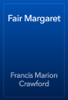 Francis Marion Crawford - Fair Margaret artwork