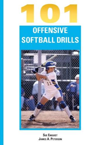 Sue Enquist & James A. Peterson - 101 Offensive Softball Drills