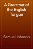 Samuel Johnson - A Grammar of the English Tongue artwork