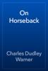 Charles Dudley Warner - On Horseback artwork