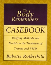Download The Body Remembers Casebook: Unifying Methods and Models in the Treatment of Trauma and PTSD