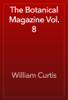 William Curtis - The Botanical Magazine Vol. 8 artwork