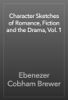 Ebenezer Cobham Brewer - Character Sketches of Romance, Fiction and the Drama, Vol. 1 artwork