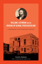 William J Seymour And The Origins Of Global Pentecostalism