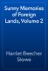 Harriet Beecher Stowe - Sunny Memories of Foreign Lands, Volume 2 artwork