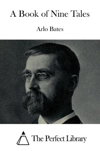 Arlo Bates - A Book of Nine Tales