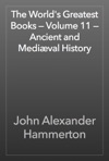 The Worlds Greatest Books  Volume 11  Ancient And Medival History