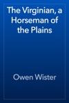 The Virginian A Horseman Of The Plains