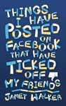 Things I Have Posted On Facebook That Have Ticked Off My Friends