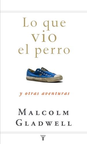 Malcolm Gladwell - Lo que vio el perro