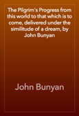 The Pilgrim's Progress from this world to that which is to come, delivered under the similitude of a dream, by John Bunyan