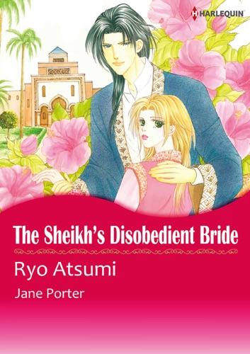 Atsumi Ryo & Jane Porter - The Sheikh's Disobedient Bride (Harlequin Comics)