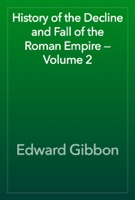 History of the Decline and Fall of the Roman Empire — Volume 2