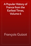 A Popular History Of France From The Earliest Times Volume 6