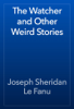 Joseph Sheridan Le Fanu - The Watcher and Other Weird Stories artwork
