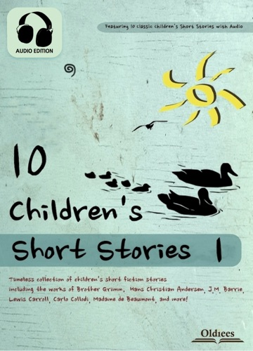 Oldiees Publishing, Lewis Carroll, Madame Le prince de Beaumont, The Brothers Grimm, Charles Perrault, James Matthew Barrie & Hans Christian Andersen - 10 Children's Short Stories 1