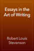 Robert Louis Stevenson - Essays in the Art of Writing artwork