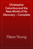 Filson Young - Christopher Columbus and the New World of His Discovery — Complete artwork
