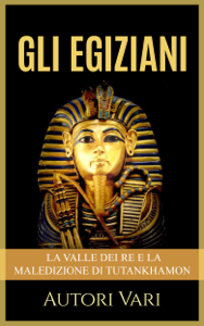 Gli Egiziani - La Valle dei Re e la maledizione di Tutankhamon Libro Cover
