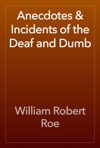 Anecdotes  Incidents Of The Deaf And Dumb