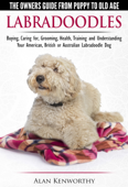 Labradoodles: The Owners Guide from Puppy to Old Age for Your American, British or Australian Labradoodle Dog