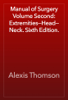 Alexis Thomson - Manual of Surgery Volume Second: Extremities—Head—Neck. Sixth Edition. artwork