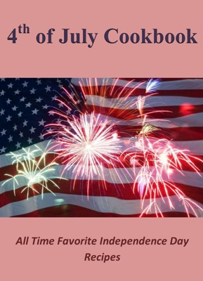 4th of July Cookbook: All Time Favorite Independence Day Recipes