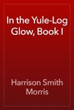 In The Yule-Log Glow, Book I